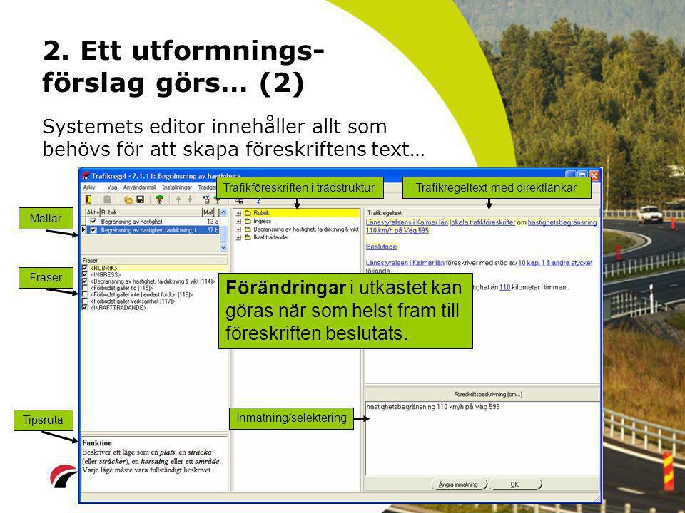 2. Ett utformnings- förslag görs… (2) Systemets editor innehåller allt som behövs för att skapa föreskriftens text… Mallar Fraser Tipsruta Trafikföres