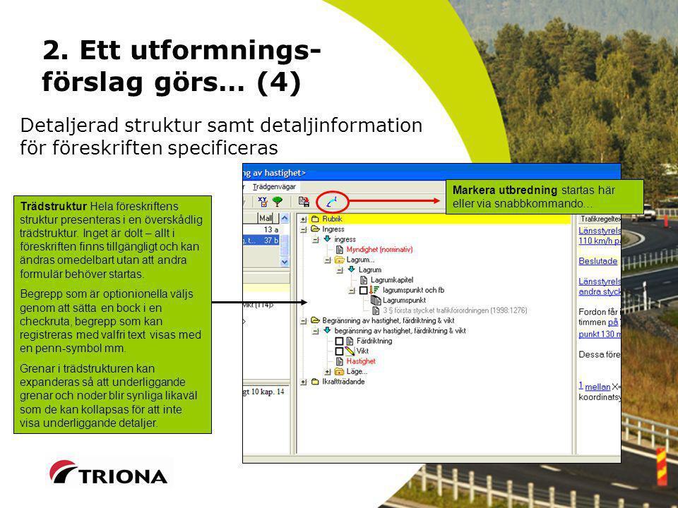 2. Ett utformnings- förslag görs… (4) Detaljerad struktur samt detaljinformation för föreskriften specificeras Trädstruktur Hela föreskriftens struktu