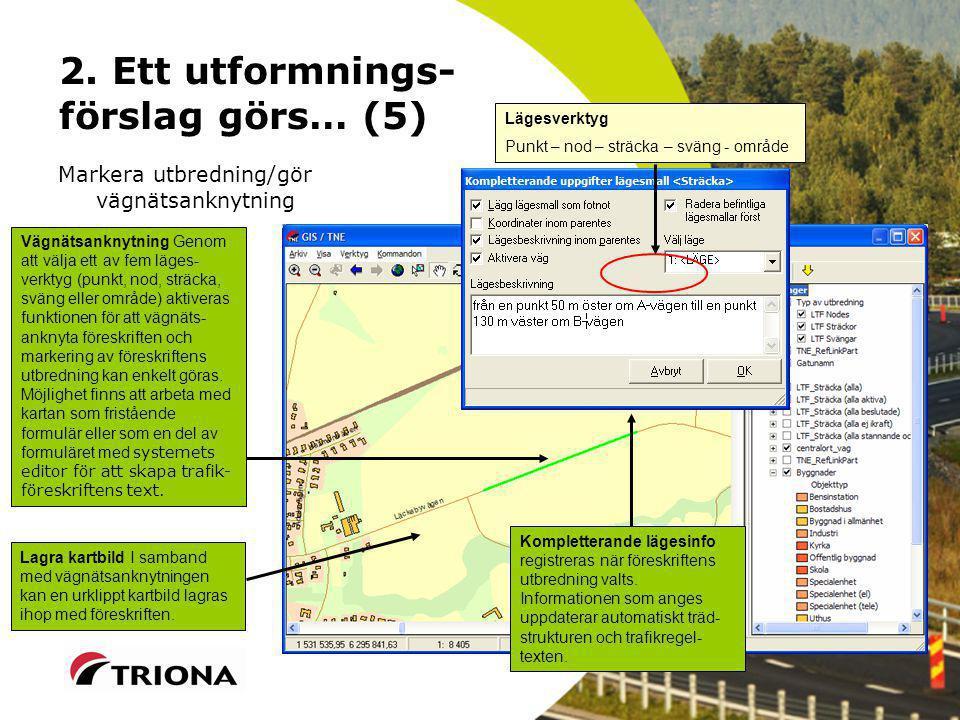2. Ett utformnings- förslag görs… (5) Markera utbredning/gör vägnätsanknytning Vägnätsanknytning Genom att välja ett av fem läges- verktyg (punkt, nod