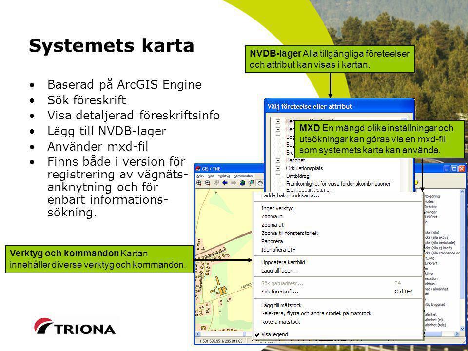 Systemets karta Baserad på ArcGIS Engine Sök föreskrift Visa detaljerad föreskriftsinfo Lägg till NVDB-lager Använder mxd-fil Finns både i version för registrering av vägnäts- anknytning och för enbart informations- sökning.