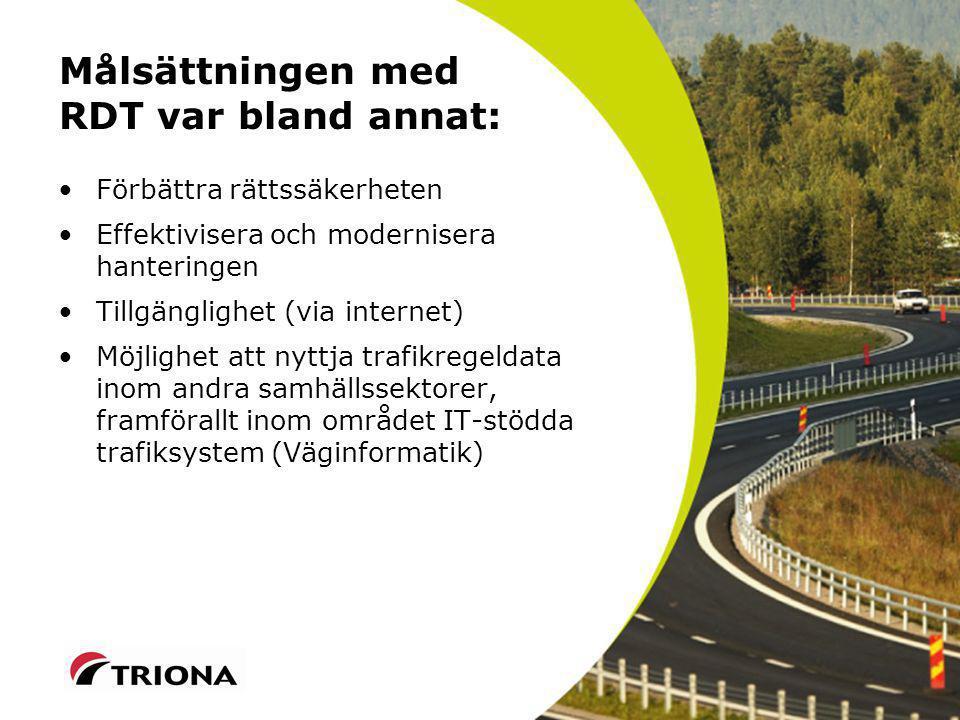 Målsättningen med RDT var bland annat: Förbättra rättssäkerheten Effektivisera och modernisera hanteringen Tillgänglighet (via internet) Möjlighet att nyttja trafikregeldata inom andra samhällssektorer, framförallt inom området IT-stödda trafiksystem (Väginformatik)