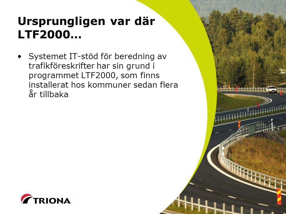 Ursprungligen var där LTF2000… Systemet IT-stöd för beredning av trafikföreskrifter har sin grund i programmet LTF2000, som finns installerat hos kommuner sedan flera år tillbaka
