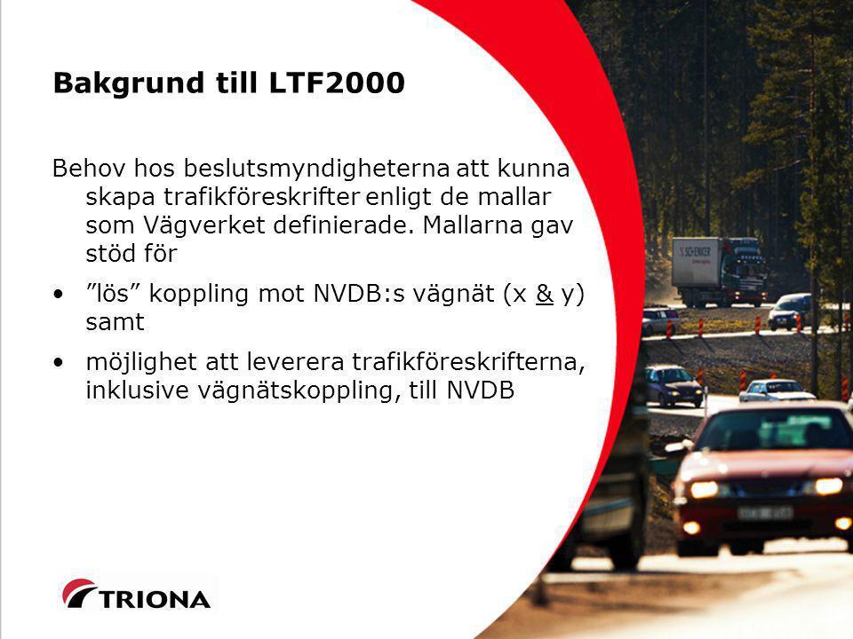 Bakgrund till LTF2000 Behov hos beslutsmyndigheterna att kunna skapa trafikföreskrifter enligt de mallar som Vägverket definierade.