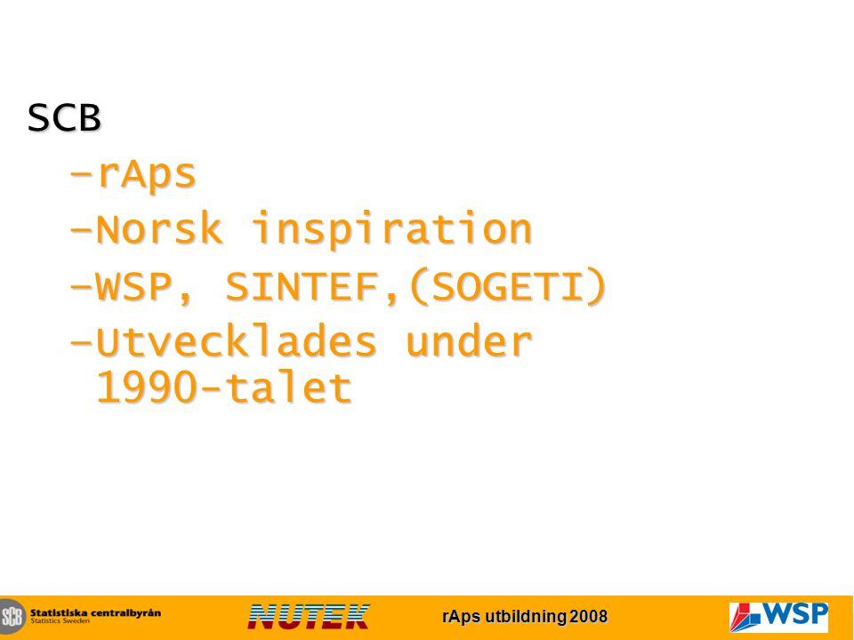 rAps utbildning 2007 rAps utbildning 2008 SCB –rAps –Norsk inspiration –WSP, SINTEF,(SOGETI) –Utvecklades under 1990-talet
