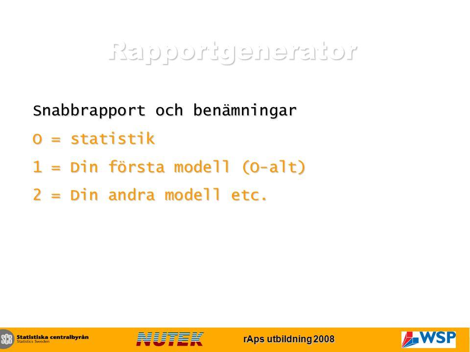 rAps utbildning 2007 rAps utbildning 2008 Rapportgenerator Snabbrapport och benämningar O = statistik 1 = Din första modell (O-alt) 2 = Din andra modell etc.
