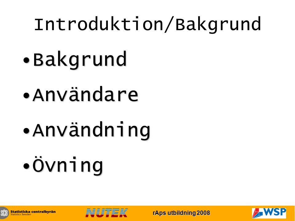 rAps utbildning 2007 rAps utbildning 2008 BakgrundBakgrund AnvändareAnvändare AnvändningAnvändning ÖvningÖvning Introduktion/Bakgrund
