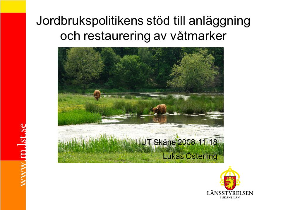 Jordbrukspolitikens stöd till anläggning och restaurering av våtmarker HUT Skåne 2008-11-18 Lukas Österling
