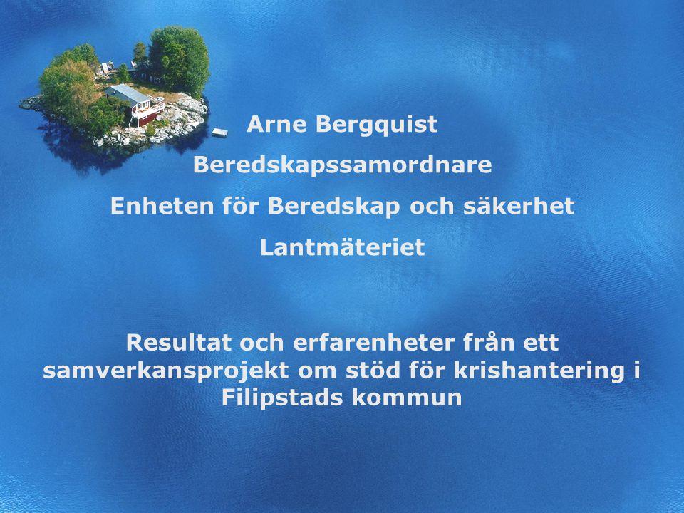 1 Arne Bergquist Beredskapssamordnare Enheten för Beredskap och säkerhet Lantmäteriet Resultat och erfarenheter från ett samverkansprojekt om stöd för krishantering i Filipstads kommun