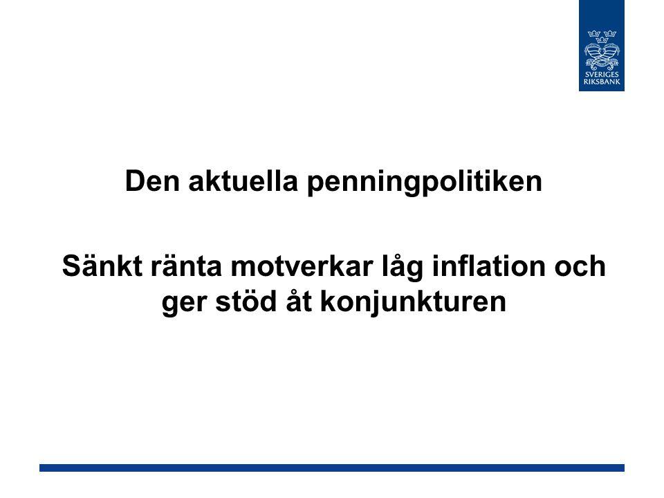 Den aktuella penningpolitiken Sänkt ränta motverkar låg inflation och ger stöd åt konjunkturen