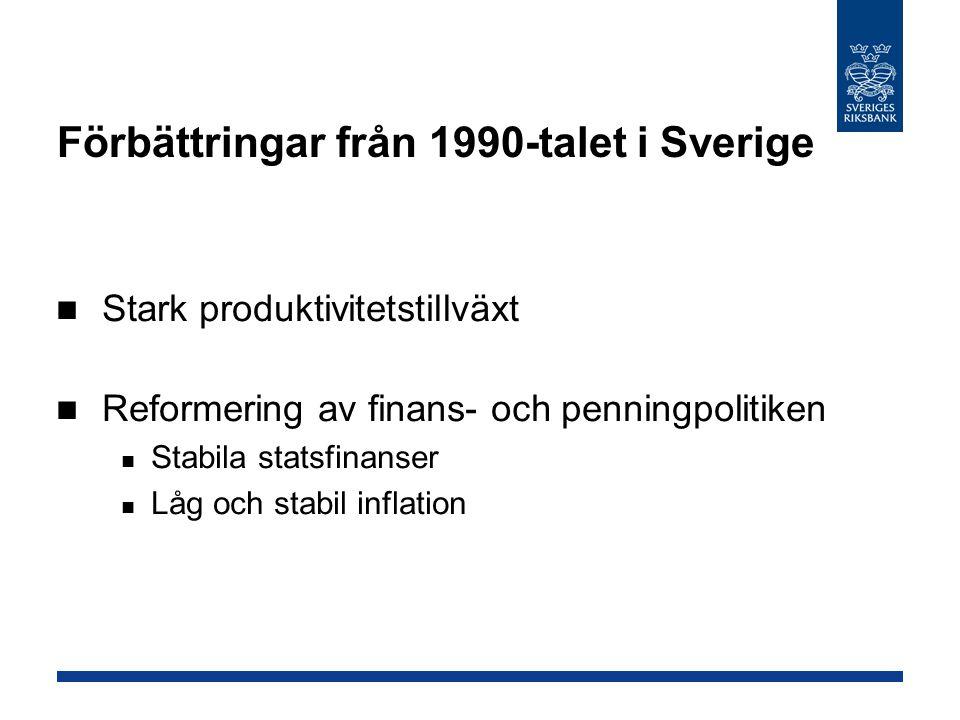 Förbättringar från 1990-talet i Sverige Stark produktivitetstillväxt Reformering av finans- och penningpolitiken Stabila statsfinanser Låg och stabil inflation