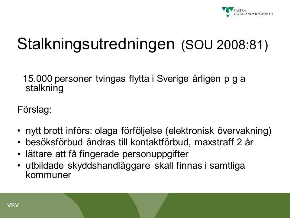 VKV Stalkningsutredningen (SOU 2008:81) 15.000 personer tvingas flytta i Sverige årligen p g a stalkning Förslag: nytt brott införs: olaga förföljelse