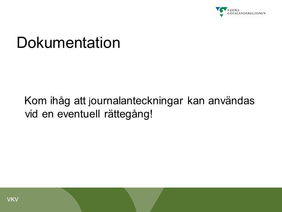 VKV Dokumentation Kom ihåg att j ournalanteckningar kan användas vid en eventuell rättegång!