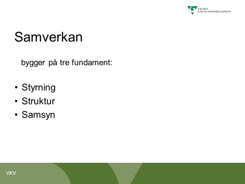 VKV Samverkan bygger på tre fundament: Styrning Struktur Samsyn