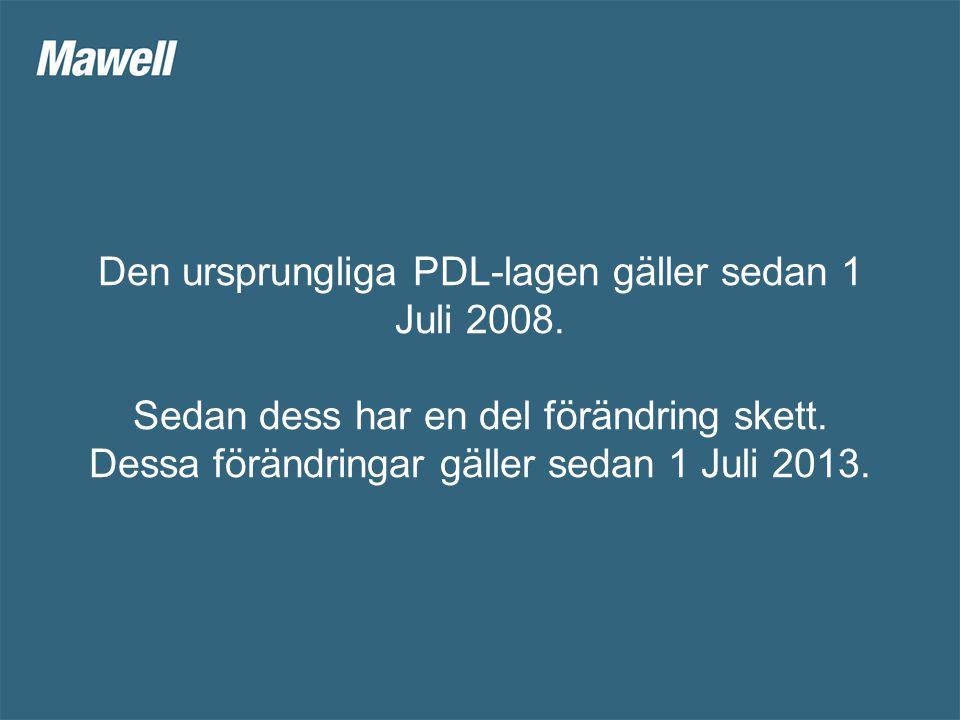 Den ursprungliga PDL-lagen gäller sedan 1 Juli 2008.