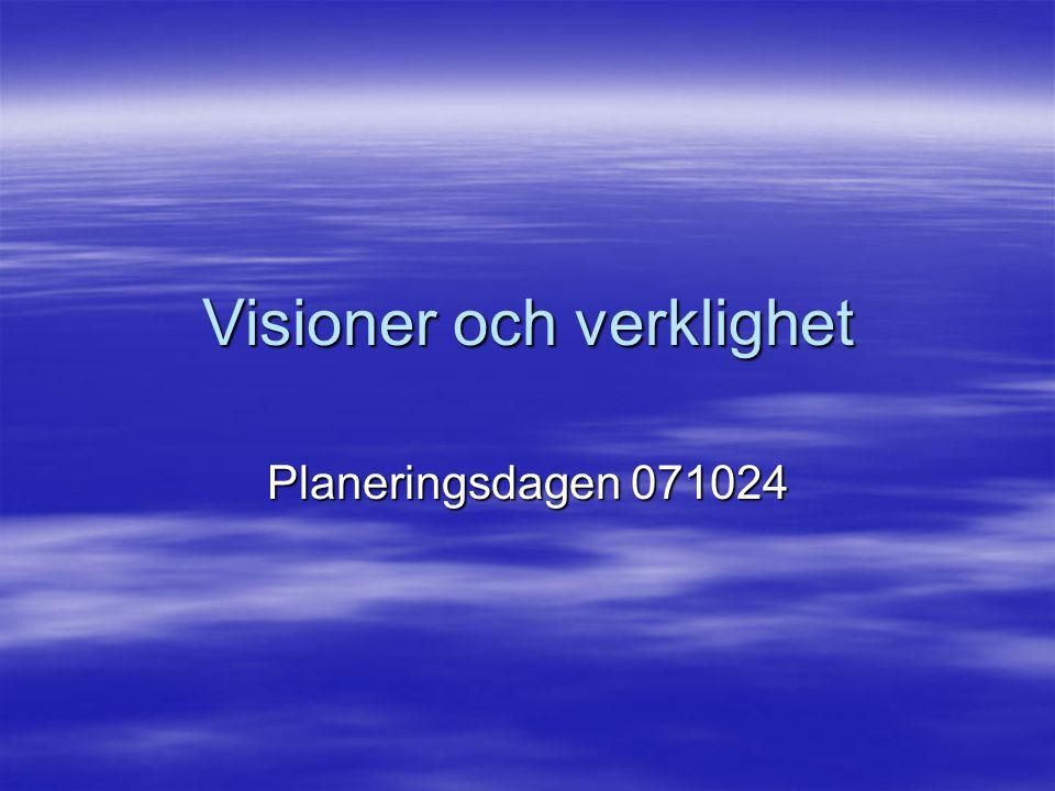 Visioner och verklighet Planeringsdagen 071024