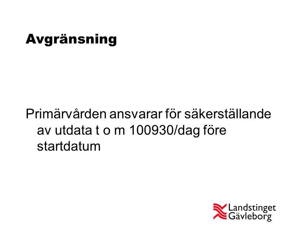 Avgränsning Primärvården ansvarar för säkerställande av utdata t o m 100930/dag före startdatum