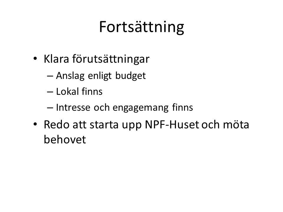 Fortsättning Klara förutsättningar – Anslag enligt budget – Lokal finns – Intresse och engagemang finns Redo att starta upp NPF-Huset och möta behovet