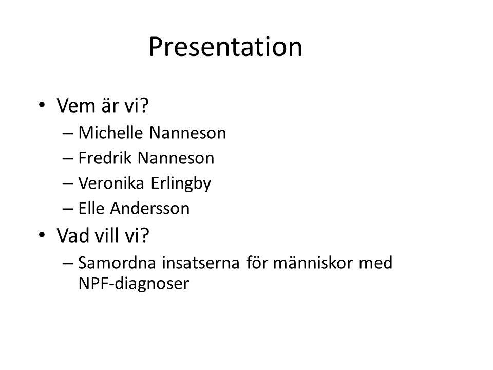 Presentation Vem är vi? – Michelle Nanneson – Fredrik Nanneson – Veronika Erlingby – Elle Andersson Vad vill vi? – Samordna insatserna för människor m