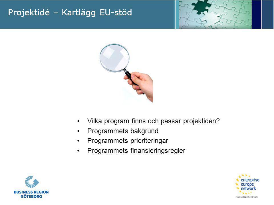 Projektidé – Kartlägg EU-stöd Vilka program finns och passar projektidén? Programmets bakgrund Programmets prioriteringar Programmets finansieringsreg