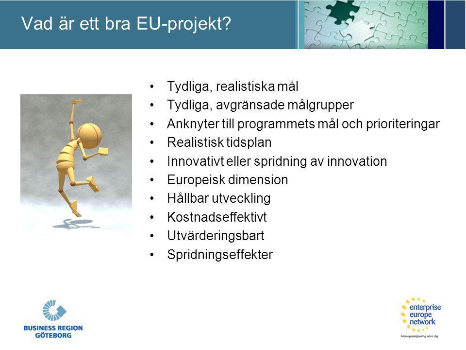 Vad är ett bra EU-projekt? Tydliga, realistiska mål Tydliga, avgränsade målgrupper Anknyter till programmets mål och prioriteringar Realistisk tidspla