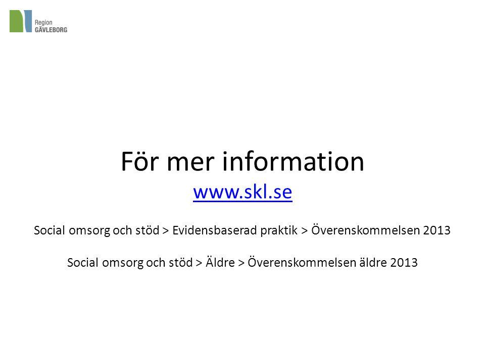 För mer information www.skl.se Social omsorg och stöd > Evidensbaserad praktik > Överenskommelsen 2013 Social omsorg och stöd > Äldre > Överenskommels