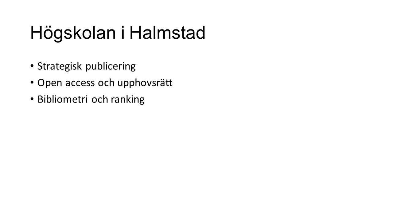 Högskolan i Halmstad Strategisk publicering Open access och upphovsrätt Bibliometri och ranking