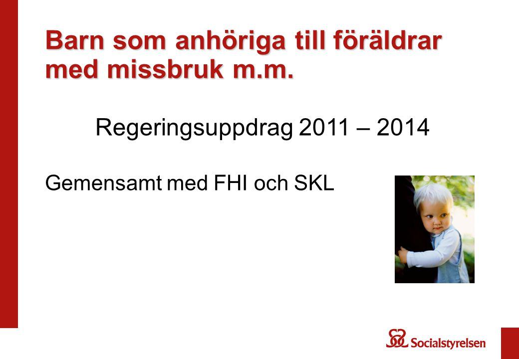 Barn som anhöriga till föräldrar med missbruk m.m. Regeringsuppdrag 2011 – 2014 Gemensamt med FHI och SKL
