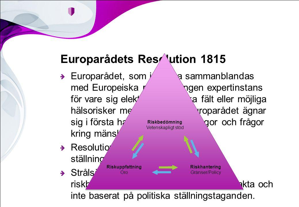 Europarådets Resolution 1815 Europarådet, som inte ska sammanblandas med Europeiska rådet, är ingen expertinstans för vare sig elektromagnetiska fält eller möjliga hälsorisker med dessa fält.
