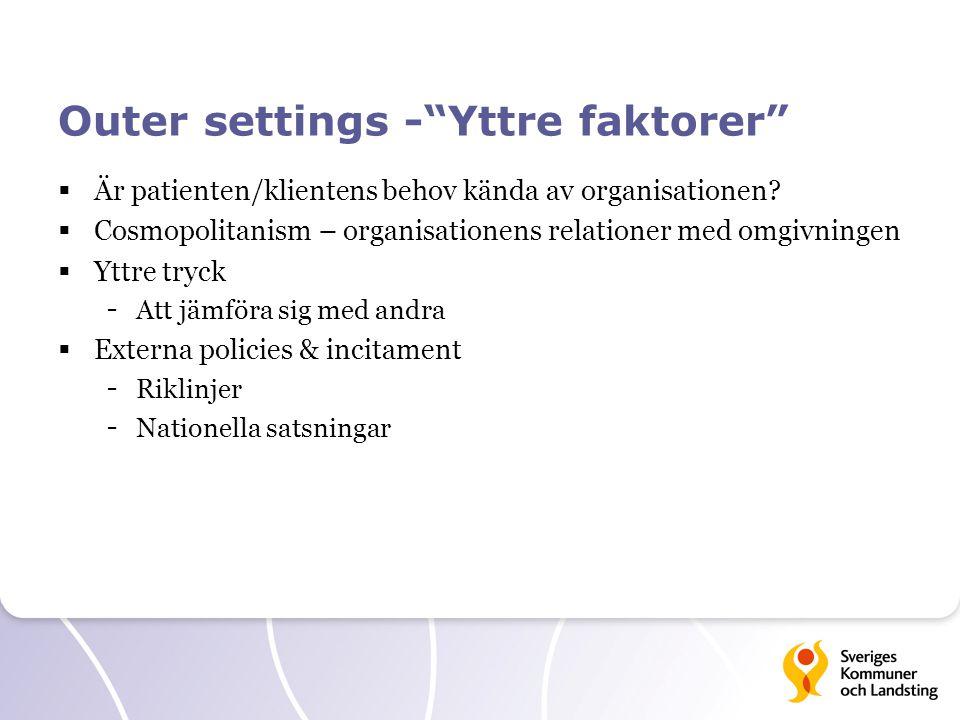 """Outer settings -""""Yttre faktorer""""  Är patienten/klientens behov kända av organisationen?  Cosmopolitanism – organisationens relationer med omgivninge"""