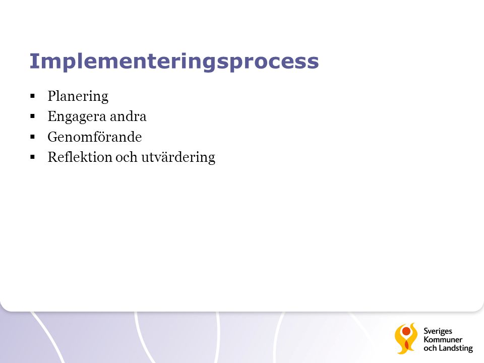 Implementeringsprocess  Planering  Engagera andra  Genomförande  Reflektion och utvärdering