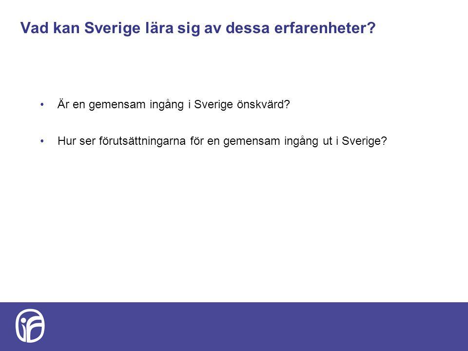 Vad kan Sverige lära sig av dessa erfarenheter? Är en gemensam ingång i Sverige önskvärd? Hur ser förutsättningarna för en gemensam ingång ut i Sverig