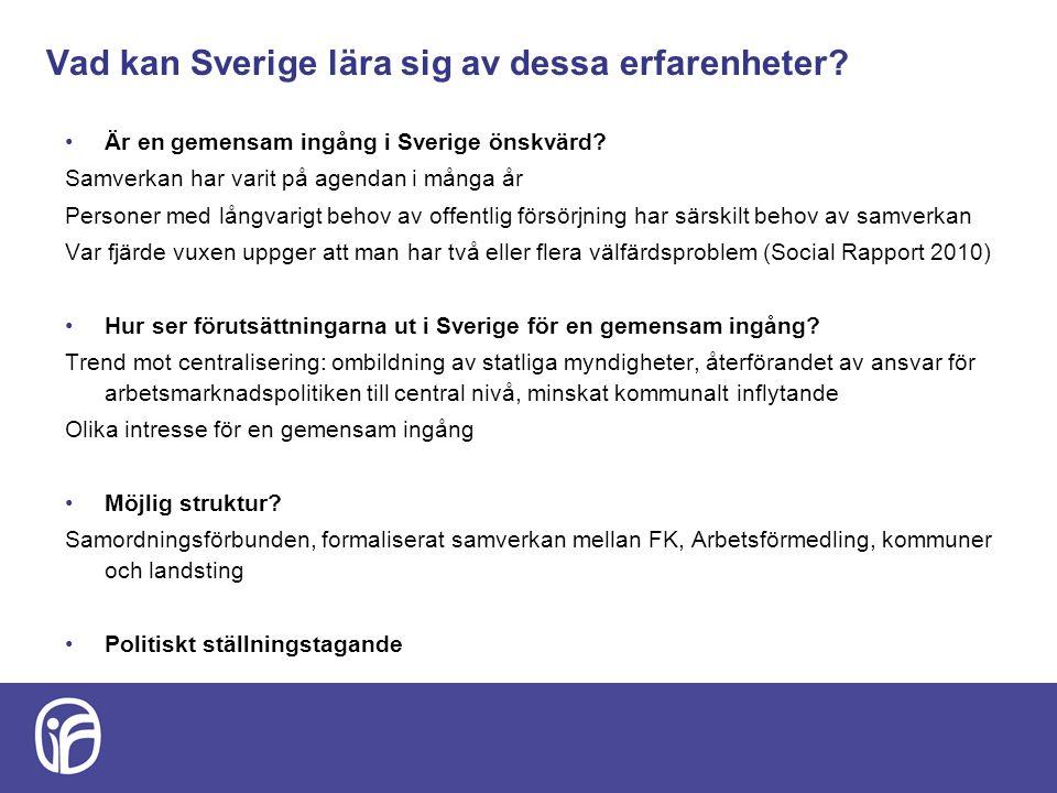 Vad kan Sverige lära sig av dessa erfarenheter? Är en gemensam ingång i Sverige önskvärd? Samverkan har varit på agendan i många år Personer med långv
