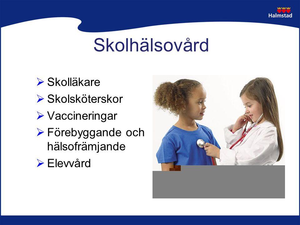 Skolhälsovård  Skolläkare  Skolsköterskor  Vaccineringar  Förebyggande och hälsofrämjande  Elevvård