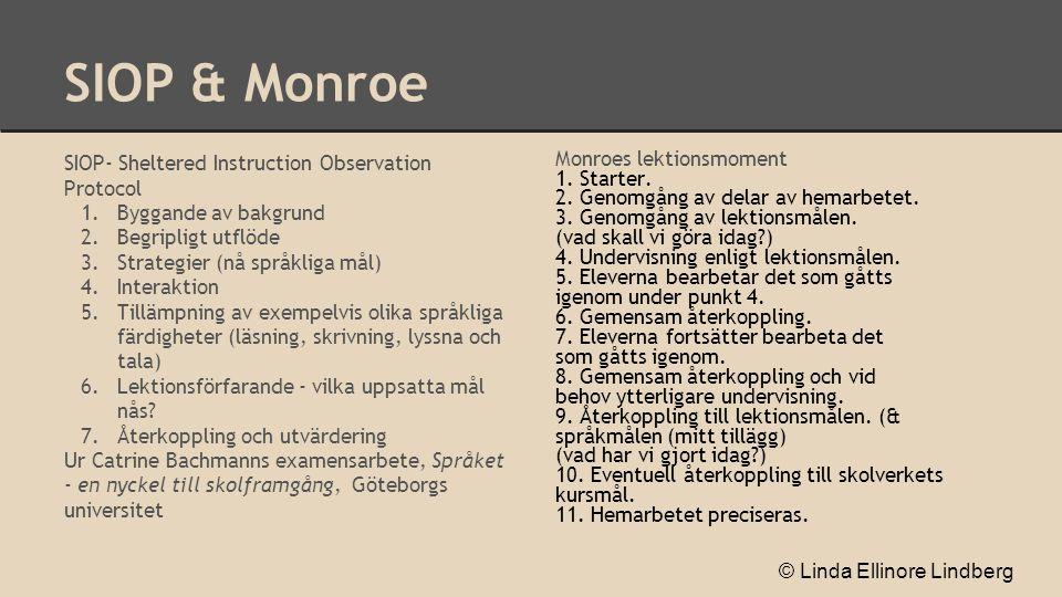 SIOP & Monroe SIOP- Sheltered Instruction Observation Protocol 1.Byggande av bakgrund 2.Begripligt utflöde 3.Strategier (nå språkliga mål) 4.Interakti