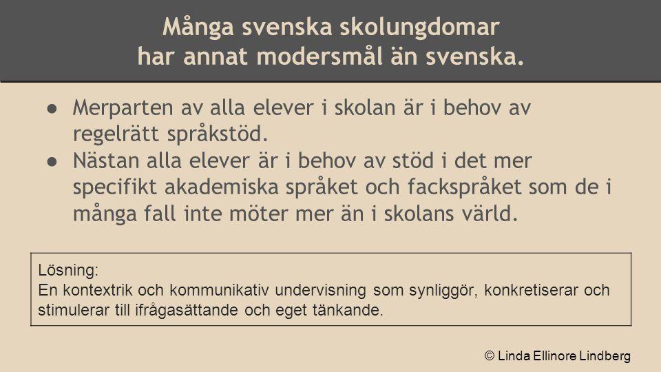 Många svenska skolungdomar har annat modersmål än svenska. ●Merparten av alla elever i skolan är i behov av regelrätt språkstöd. ●Nästan alla elever ä