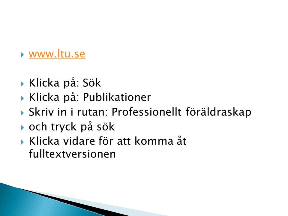  www.ltu.se www.ltu.se  Klicka på: Sök  Klicka på: Publikationer  Skriv in i rutan: Professionellt föräldraskap  och tryck på sök  Klicka vidare för att komma åt fulltextversionen