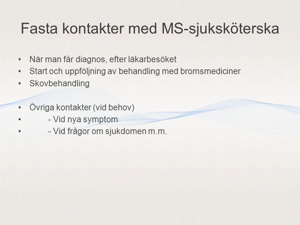 Fasta kontakter med MS-sjuksköterska När man får diagnos, efter läkarbesöket Start och uppföljning av behandling med bromsmediciner Skovbehandling Övr