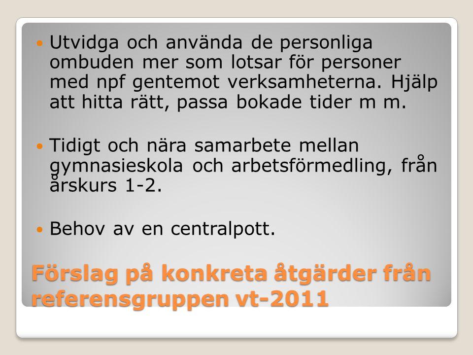 Förslag på konkreta åtgärder från referensgruppen vt-2011 Utvidga och använda de personliga ombuden mer som lotsar för personer med npf gentemot verks