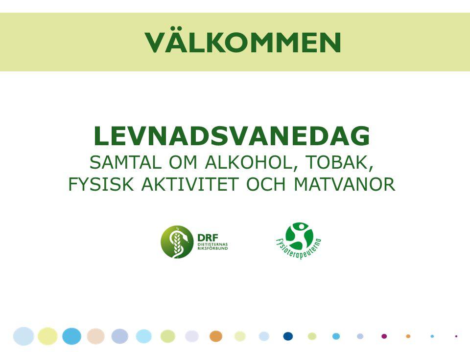 LEVNADSVANEDAG SAMTAL OM ALKOHOL, TOBAK, FYSISK AKTIVITET OCH MATVANOR VÄLKOMMEN