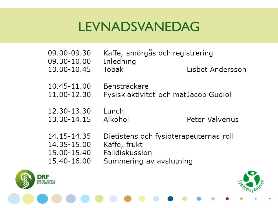 LEVNADSVANEDAG 09.00-09.30Kaffe, smörgås och registrering 09.30-10.00Inledning 10.00-10.45Tobak Lisbet Andersson 10.45-11.00Bensträckare 11.00-12.30Fy