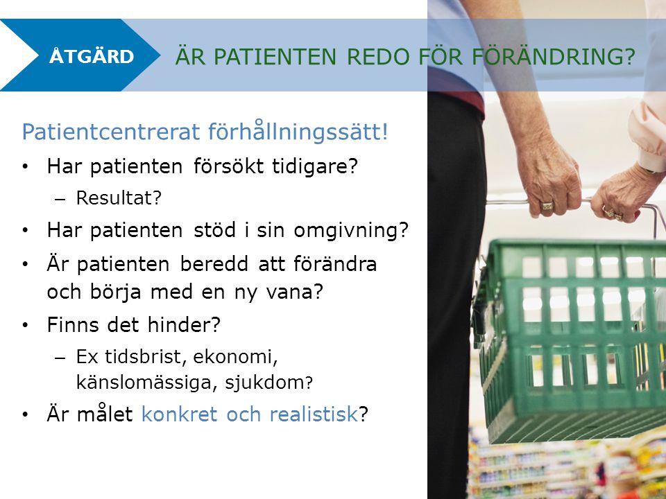 ÄR PATIENTEN REDO FÖR FÖRÄNDRING? Patientcentrerat förhållningssätt! Har patienten försökt tidigare? – Resultat? Har patienten stöd i sin omgivning? Ä