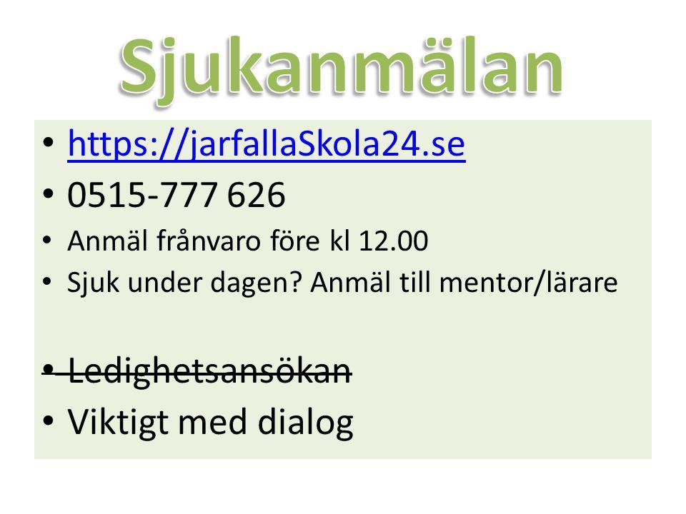 https://jarfallaSkola24.se 0515-777 626 Anmäl frånvaro före kl 12.00 Sjuk under dagen? Anmäl till mentor/lärare Ledighetsansökan Viktigt med dialog