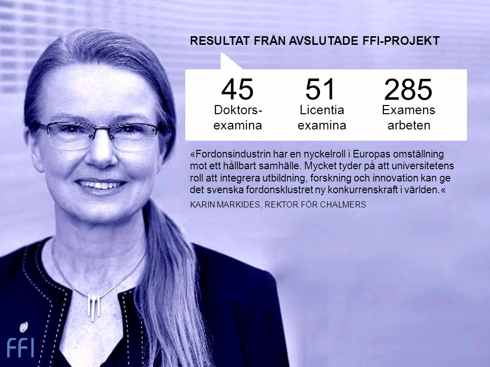 Doktors- examina 4551 Licentia examina 285 Examens arbeten «Fordonsindustrin har en nyckelroll i Europas omställning mot ett hållbart samhälle.