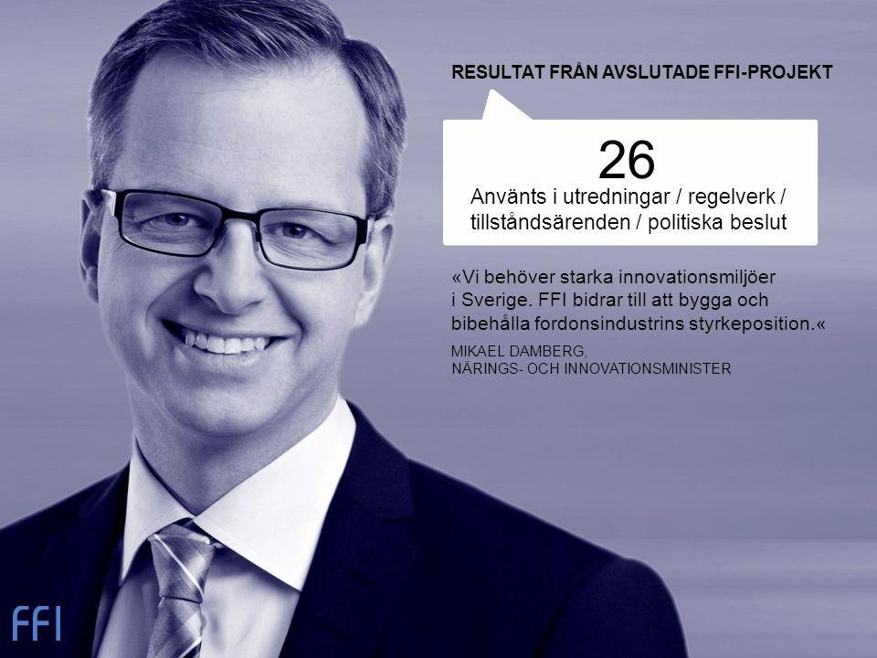 26 Använts i utredningar / regelverk / tillståndsärenden / politiska beslut «Vi behöver starka innovationsmiljöer i Sverige. FFI bidrar till att bygga