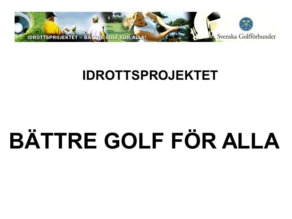 Idrottsprojektets syfte Att stödja golfklubbarna i att utveckla sina medlemmars golfspel Idrottsprojektets mål Inom två år har 75 % av golfklubbarna ett eget idrottsprogram