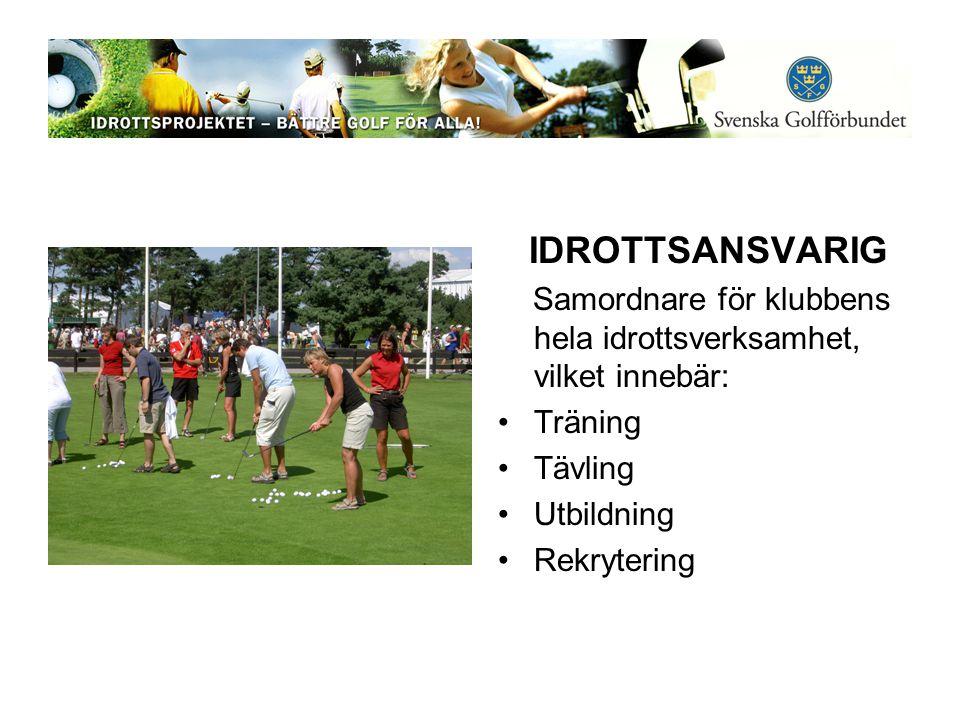 IDROTTSANSVARIG Samordnare för klubbens hela idrottsverksamhet, vilket innebär: Träning Tävling Utbildning Rekrytering