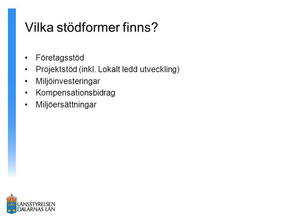 Vilka stödformer finns? Företagsstöd Projektstöd (inkl. Lokalt ledd utveckling) Miljöinvesteringar Kompensationsbidrag Miljöersättningar