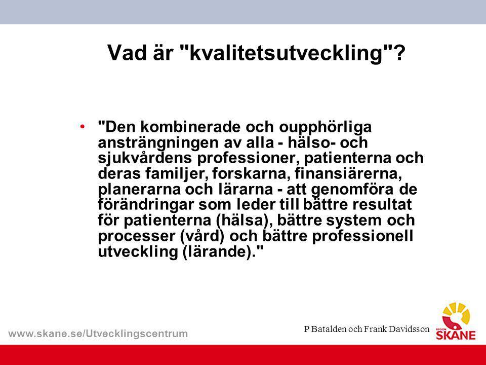 www.skane.se/Utvecklingscentrum Vad är kvalitetsutveckling .