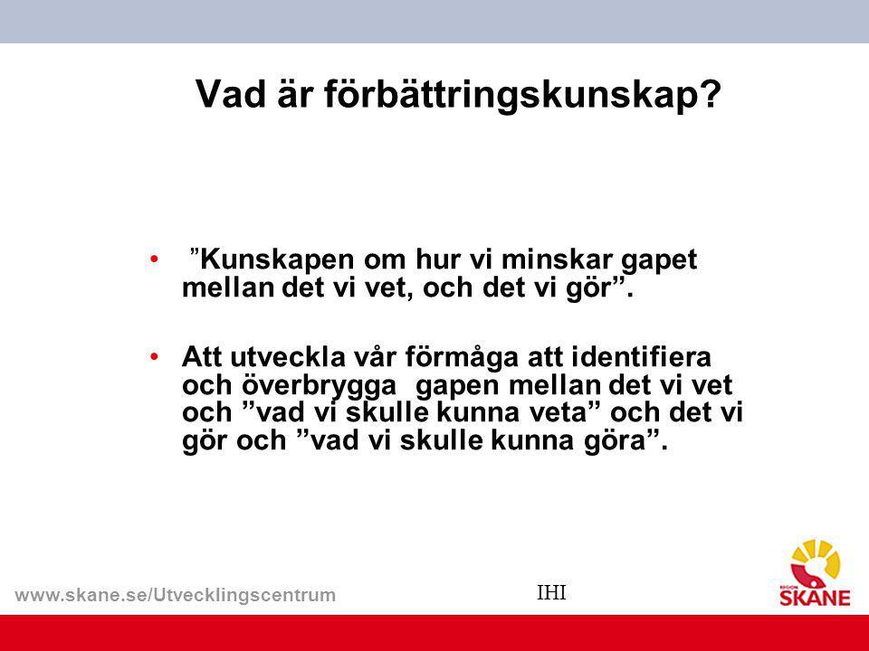 """www.skane.se/Utvecklingscentrum Vad är förbättringskunskap? """"Kunskapen om hur vi minskar gapet mellan det vi vet, och det vi gör"""". Att utveckla vår fö"""