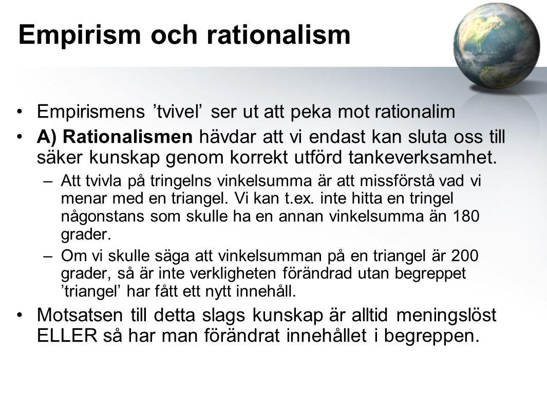 Empirism och rationalism Empirismens 'tvivel' ser ut att peka mot rationalim A) Rationalismen hävdar att vi endast kan sluta oss till säker kunskap genom korrekt utförd tankeverksamhet.